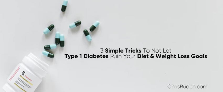 3 Simple Tricks To Not Let Type 1 Diabetes Ruin Your Diet Weight