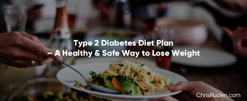 Type 2 Diabetes Diet Plan A Healthy Safe Way To Lose Weight